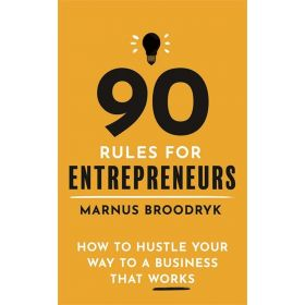 90 Rules for Entrepreneurs: How to Hustle Your Way to a Business That Works (Paperback)