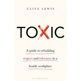 Toxic: A Guide to Rebuilding Respect and Tolerance in a Hostile Workplace (Paperback)