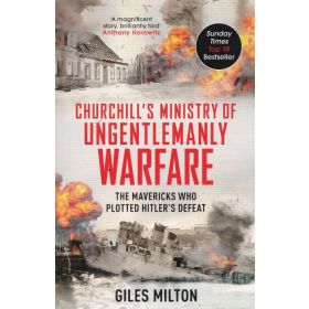 Churchill's Ministry of Ungentlemanly Warfare: The Mavericks Who Plotted Hitler's Defeat (Paperback)