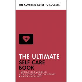 The Ultimate Self Care Book: Improve Your Wellbeing; Build Resilience and Confidence; Master Mindfulness (Paperback)