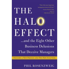 The Halo Effect: . . . and the Eight Other Business Delusions That Deceive Managers (Paperback)