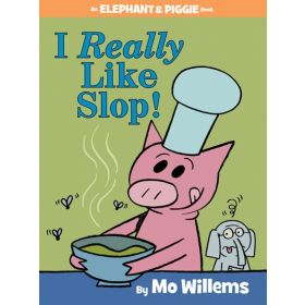 I Really Like Slop!: An Elephant and Piggie, Book 24 (Hardcover)