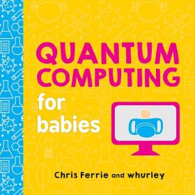 Quantum Computing for Babies, Baby University (Board Book)