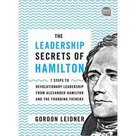 The Leadership Secrets of Hamilton: 7 Steps to Revolutionary Leadership from Alexander Hamilton and the Founding Fathers (Hardcover)
