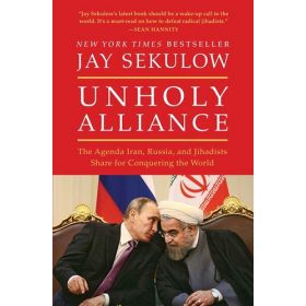 Unholy Alliance: The Agenda Iran, Russia, And Jihadists Share For Conquering The World (Paperback)