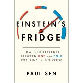 Einstein's Fridge: How the Difference Between Hot and Cold Explains the Universe (Hardcover)