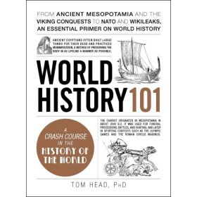 World History 101: From Ancient Mesopotamia and the Viking conquests to NATO and WikiLeaks, an Essential Primer on World History (Hardcover)