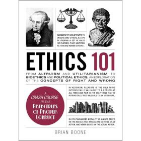 Ethics 101: From Altruism and Utilitarianism to Bioethics and Political Ethics, an Exploration of the Concepts of Right and Wrong (Hardcover)