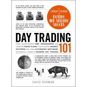 Day Trading 101: From Understanding Risk Management and Creating Trade Plans to Recognizing Market Patterns and Using Automated Software, An Essential Primer in Modern Day Trading (Hardcover)