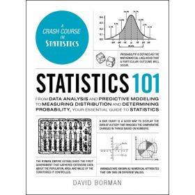 Statistics 101: From Data Analysis and Predictive Modeling to Measuring Distribution and Determining Probability, Your Essential Guide to Statistics (Hardcover)