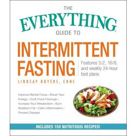 The Everything Guide To Intermittent Fasting: Features 5:2, 16/8, And Weekly 24-Hour Fast Plans (Paperback)