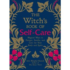 The Witch's Book of Self-Care: Magical Ways to Pamper, Soothe, and Care for Your Body and Spirit (Hardcover)