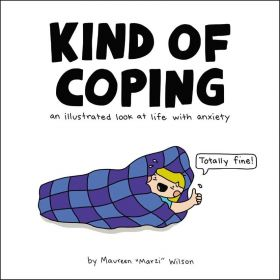 Kind of Coping: An Illustrated Look at Life with Anxiety (Hardcover)