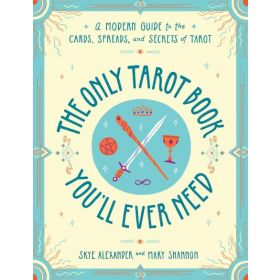 The Only Tarot Book You'll Ever Need: A Modern Guide to the Cards, Spreads, and Secrets of Tarot (Paperback)
