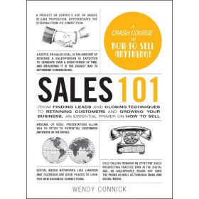 Sales 101: From Finding Leads and Closing Techniques to Retaining Customers and Growing Your Business, an Essential Primer on How to Sell (Hardcover)