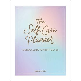 The Self-Care Planner: A Weekly Guide to Prioritize You (Hardcover)