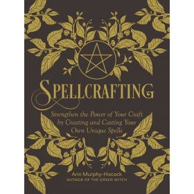 Spellcrafting: Strengthen the Power of Your Craft by Creating and Casting Your Own Unique Spells (Hardcover)