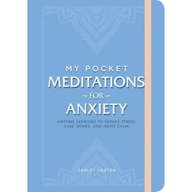 My Pocket Meditations for Anxiety: Anytime Exercises to Reduce Stress, Ease Worry, and Invite Calm (Flexibound)
