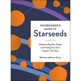 The Beginner's Guide to Starseeds: Understanding Star People and Finding Your Own Origins in the Stars (Hardcover)