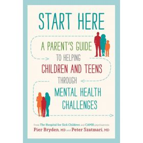 Start Here: A Parent's Guide to Helping Children and Teens Through Mental Health Challenges (Paperback)