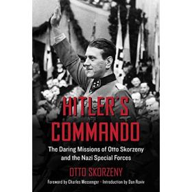 Hitler's Commando: The Daring Missions of Otto Skorzeny and the Nazi Special Forces (Paperback)