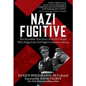 Nazi Fugitive: The Incredible True Story of an SS Colonel Who Helped the CIA Fight Communist Russia (Paperback)