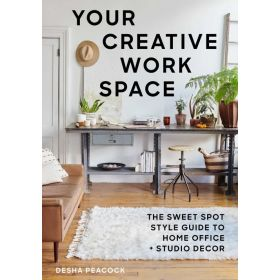 Your Creative Work Space: The Sweet Spot Style Guide to Home Office + Studio Decor (Paperback)