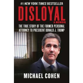 Disloyal: A Memoir: The True Story of the Former Personal Attorney to President Donald J. Trump (Hardcover)