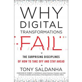 Why Digital Transformations Fail: The Surprising Disciplines of How to Take Off and Stay Ahead (Hardcover)