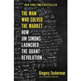 The Man Who Solved the Market: How Jim Simons Launched the Quant Revolution, Export Edition (Paperback)
