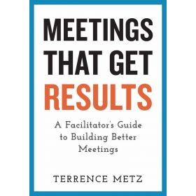 Meetings That Get Results: A Facilitator's Guide to Building Better Meetings (Paperback)