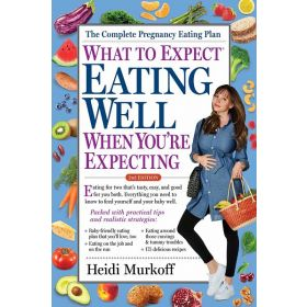 What to Expect: Eating Well When You're Expecting, 2nd Edition (Paperback)