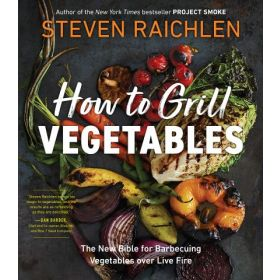 How to Grill Vegetables: The New Bible for Barbecuing Vegetables over Live Fire (Paperback)