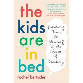 The Kids Are in Bed Finding Time for Yourself in the Chaos of Parenting (Paperback)