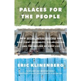 Palaces for the People: How Social Infrastructure Can Help Fight Inequality, Polarization, and the Decline of Civic Life (Paperback)