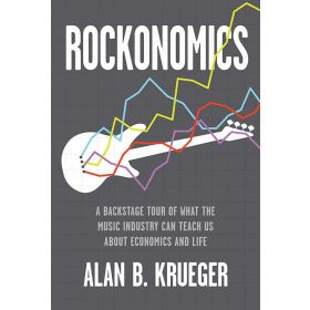 Rockonomics: A Backstage Tour of What the Music Industry Can Teach Us about Economics and Life (Hardcover)