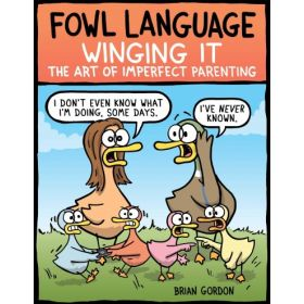Fowl Language: Winging It: The Art of Imperfect Parenting (Paperback)