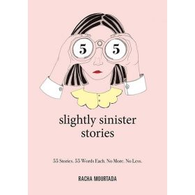 55 Slightly Sinister Stories: 55 Stories. 55 Words Each. No More. No Less. (Hardcover)