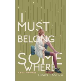I Must Belong Somewhere: Poetry and Prose (Paperback)