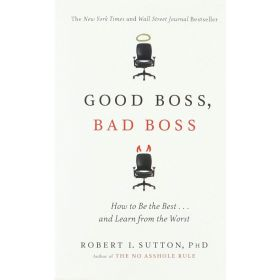 Good Boss, Bad Boss: How to Be the Best... and Learn from the Worst (Mass Market)