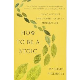 How to Be a Stoic: Using Ancient Philosophy to Live a Modern Life (Paperback)