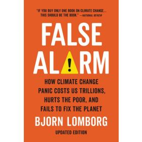 INCOMING - False Alarm: How Climate Change Panic Costs Us Trillions, Hurts the Poor, and Fails to Fix the Planet (Paperback)