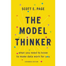 The Model Thinker: What You Need to Know to Make Data Work for You (Paperback)