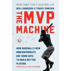MVP Machine: How Baseball's New Nonconformists Are Using Data to Build Better Players (Paperback)