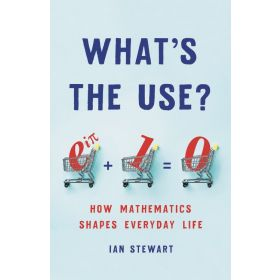 What's the Use?: How Mathematics Shapes Everyday Life (Hardcover)