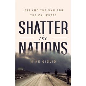 Shatter the Nations: ISIS and the War for the Caliphate (Hardcover)