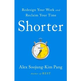 Shorter: Redesign Your Work and Reclaim Your Time, International Edition (Paperback)