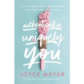 Authentically, Uniquely You: Living Free from Comparison and the Need to Please (Hardcover)