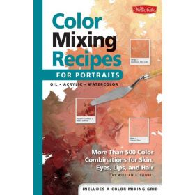 Color Mixing Recipes for Portraits: More than 500 Color Combinations for Skin, Eyes, Lips & Hair (Hardcover)