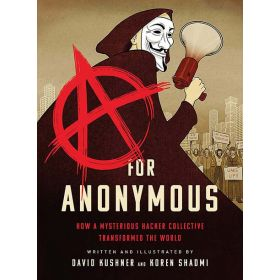 A for Anonymous: How a Mysterious Hacker Collective Transformed the World (Paperback)